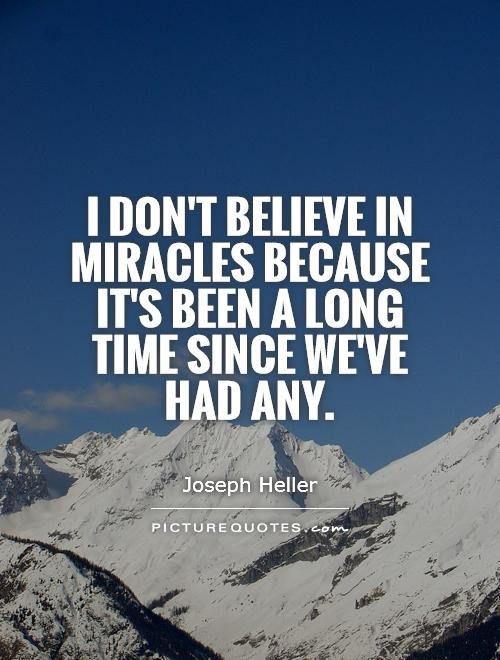 I don't believe in miracles because it's been a long time since we've had any Picture Quote #1