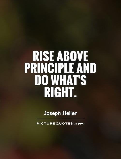 Rise above principle and do what's right Picture Quote #1