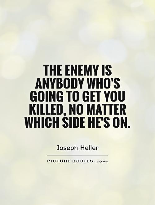 The enemy is anybody who's going to get you killed, no matter which side he's on Picture Quote #1