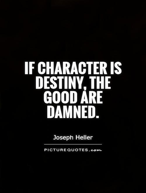 If character is destiny, the good are damned Picture Quote #1