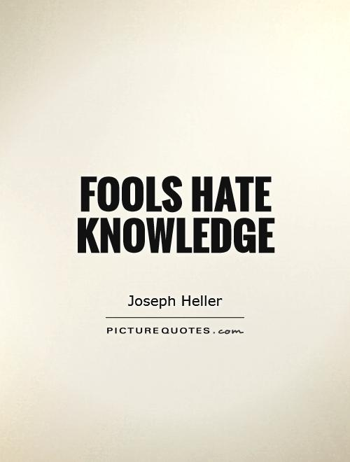 Fools hate knowledge Picture Quote #1