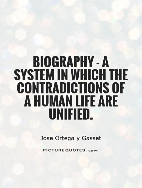 Biography - a system in which the contradictions of a human life are unified Picture Quote #1