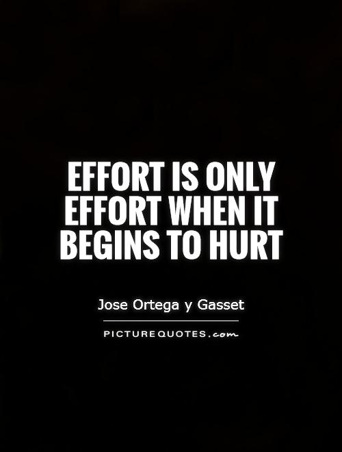 Quotes Effort Gorgeous Effort Is Only Effort When It Begins To Hurt  Picture Quotes
