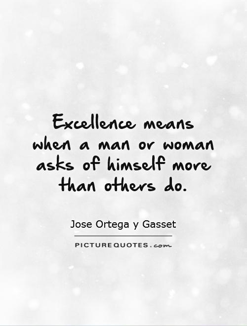 Excellence means when a man or woman asks of himself more than others do Picture Quote #1