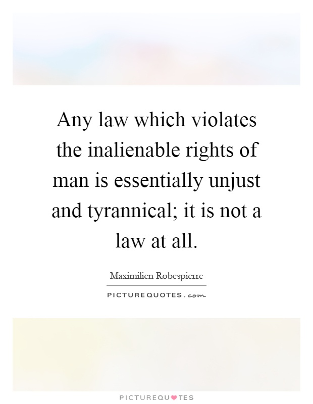 Any law which violates the inalienable rights of man is essentially unjust and tyrannical; it is not a law at all Picture Quote #1
