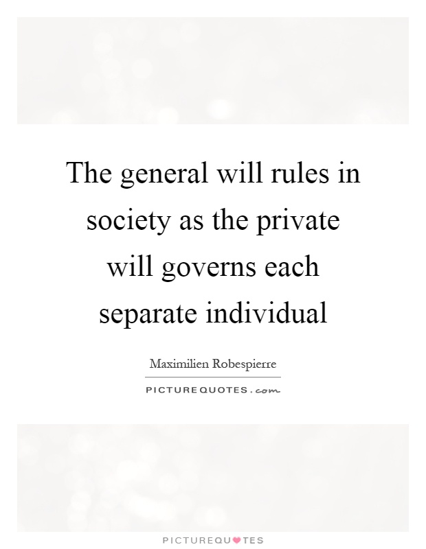 The general will rules in society as the private will governs each separate individual Picture Quote #1