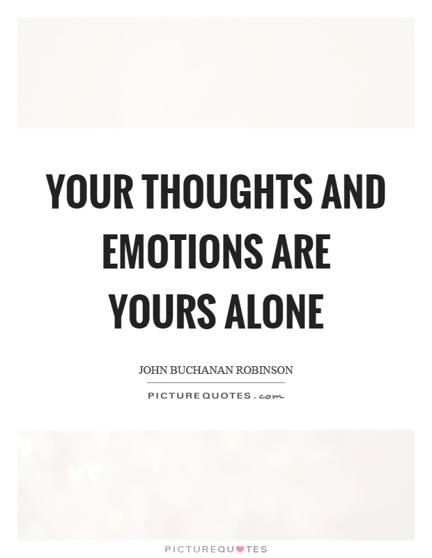 Your thoughts and emotions are yours alone Picture Quote #1