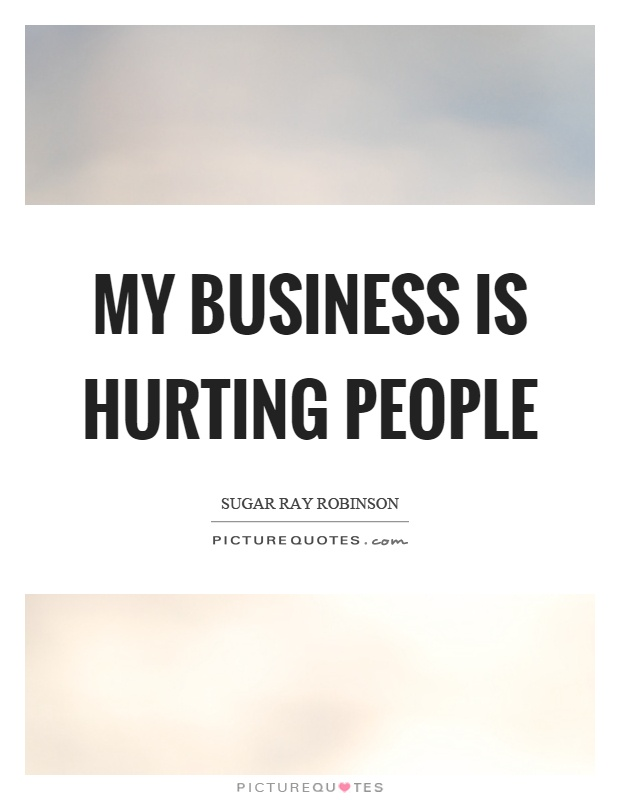 My business is hurting people Picture Quote #1
