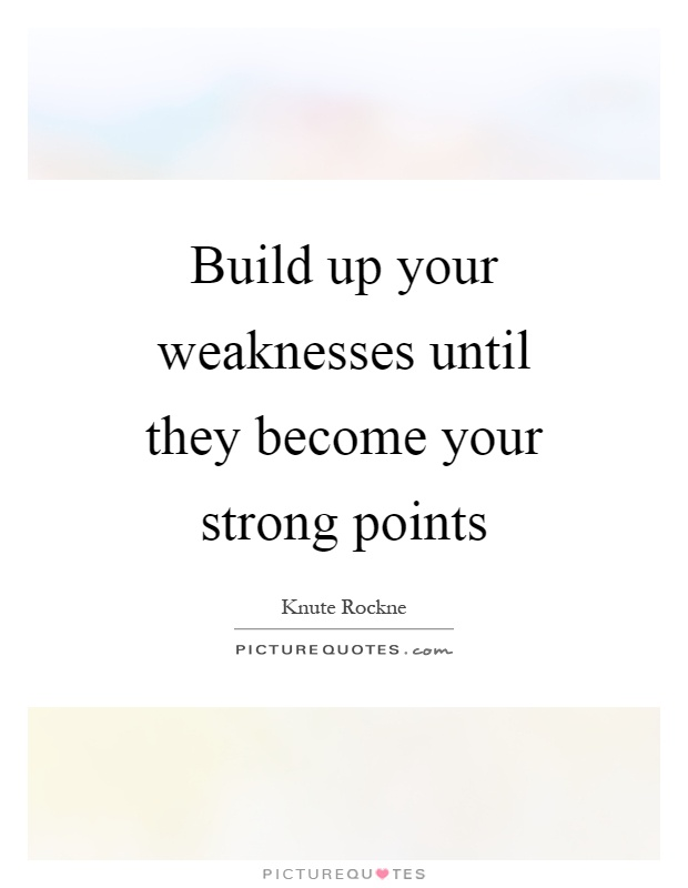 Build up your weaknesses until they become your strong points Picture Quote #1