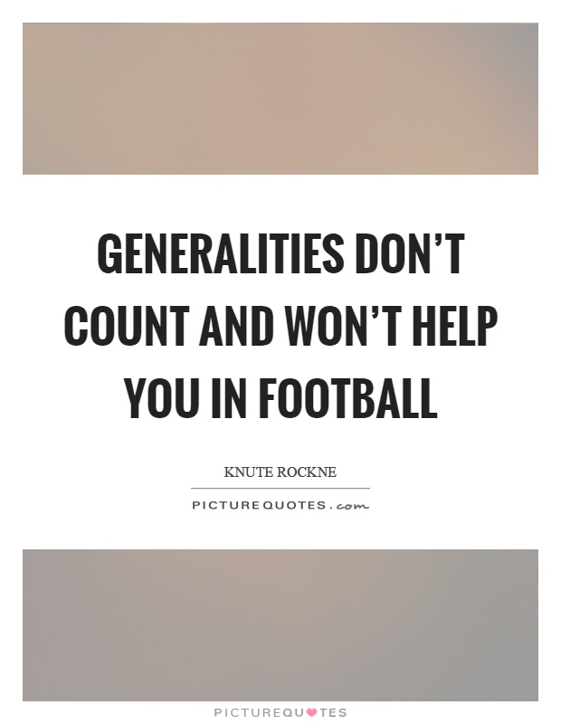 Generalities don't count and won't help you in football Picture Quote #1