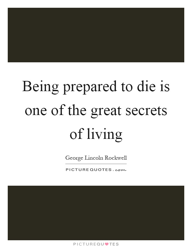 Being prepared to die is one of the great secrets of living Picture Quote #1
