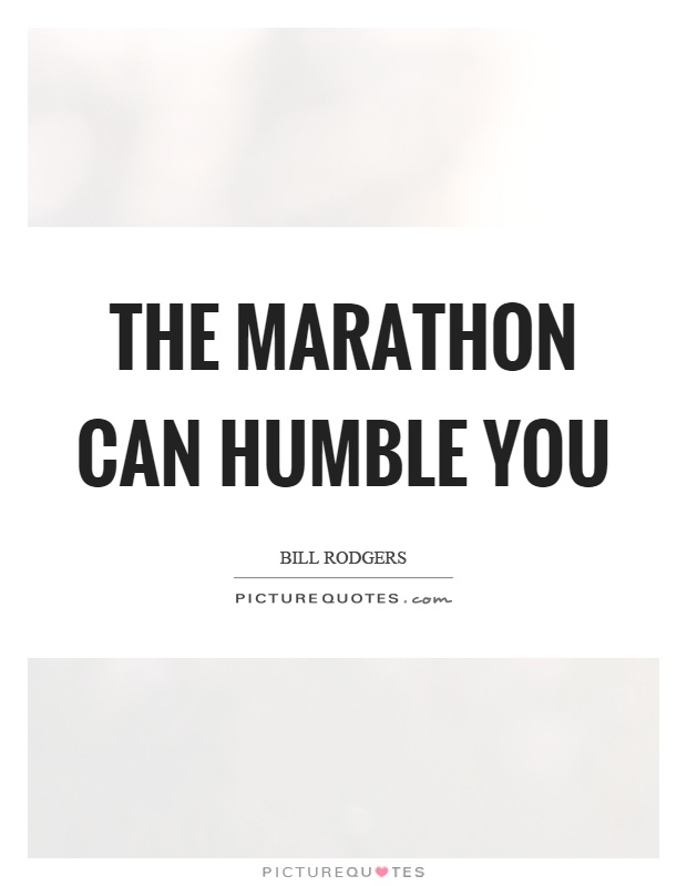 The marathon can humble you Picture Quote #1