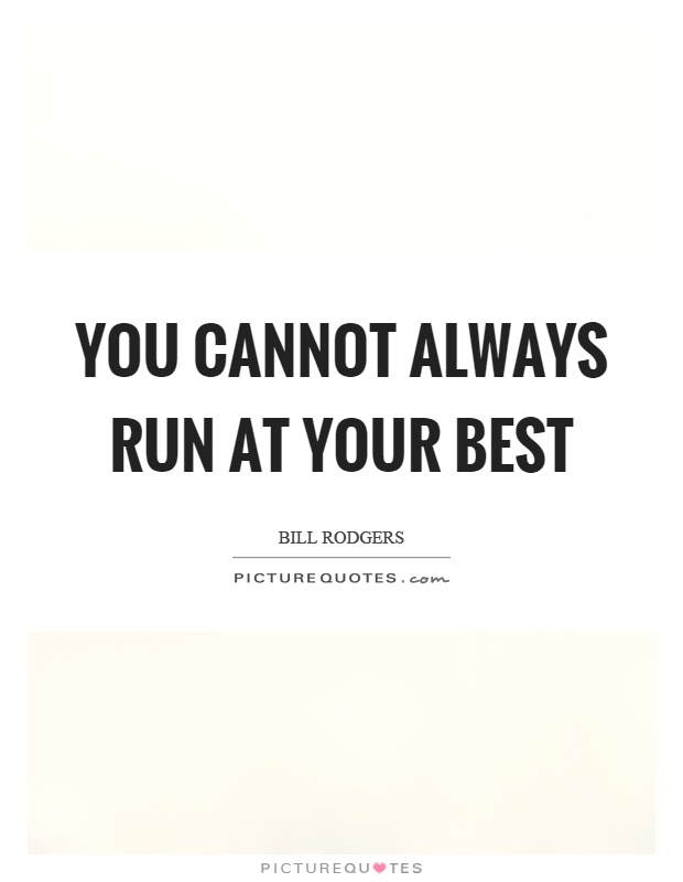 You cannot always run at your best Picture Quote #1