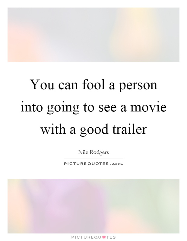 You can fool a person into going to see a movie with a good trailer Picture Quote #1