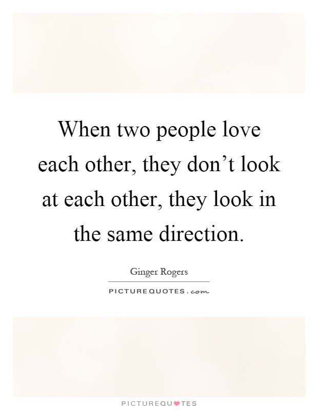 People That Love Each Other: Ginger Rogers Quotes & Sayings (41 Quotations