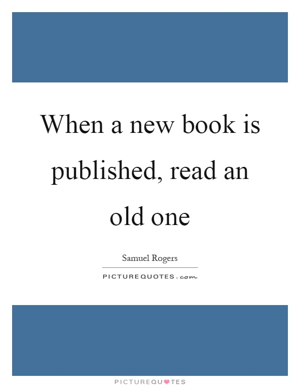 When a new book is published, read an old one Picture Quote #1