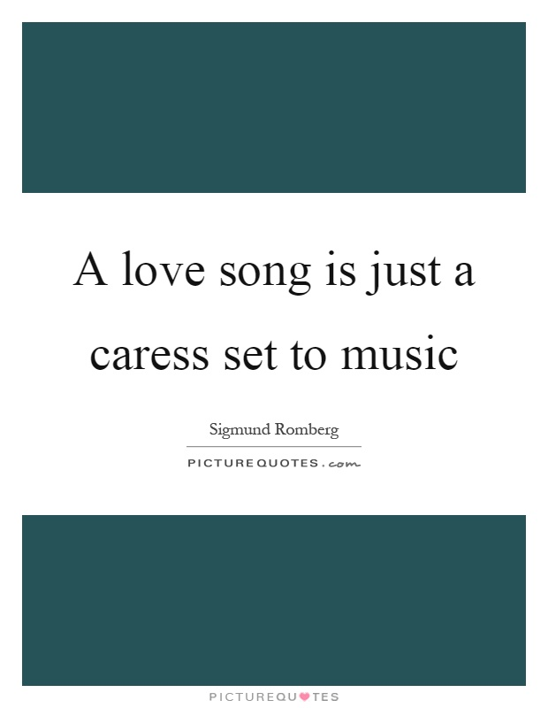 A love song is just a caress set to music Picture Quote #1