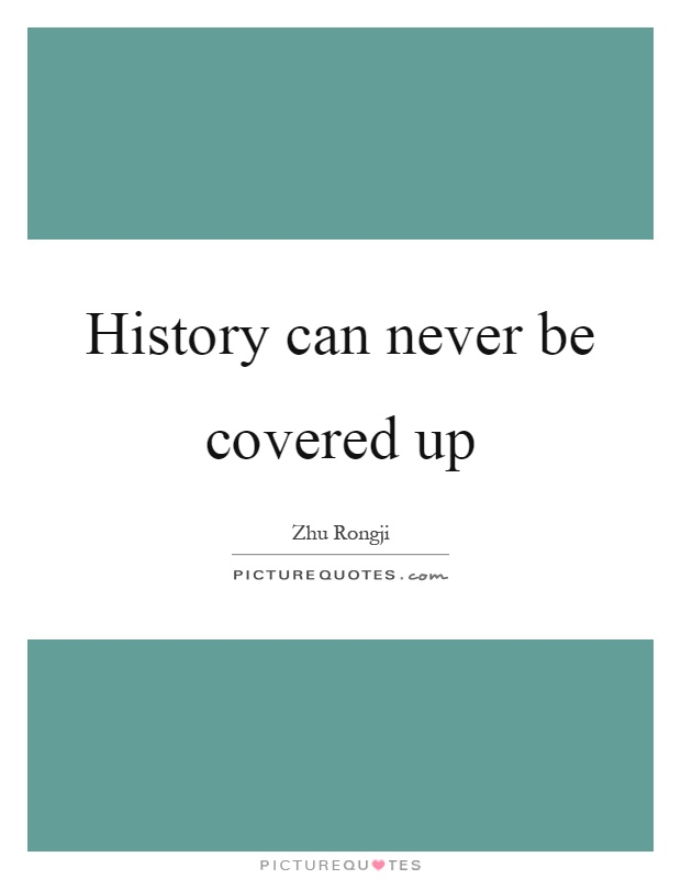 History can never be covered up Picture Quote #1