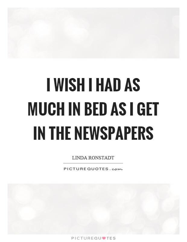 I wish I had as much in bed as I get in the newspapers Picture Quote #1
