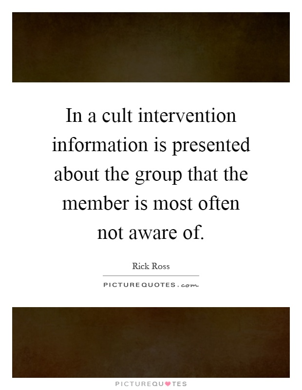 In a cult intervention information is presented about the group that the member is most often not aware of Picture Quote #1