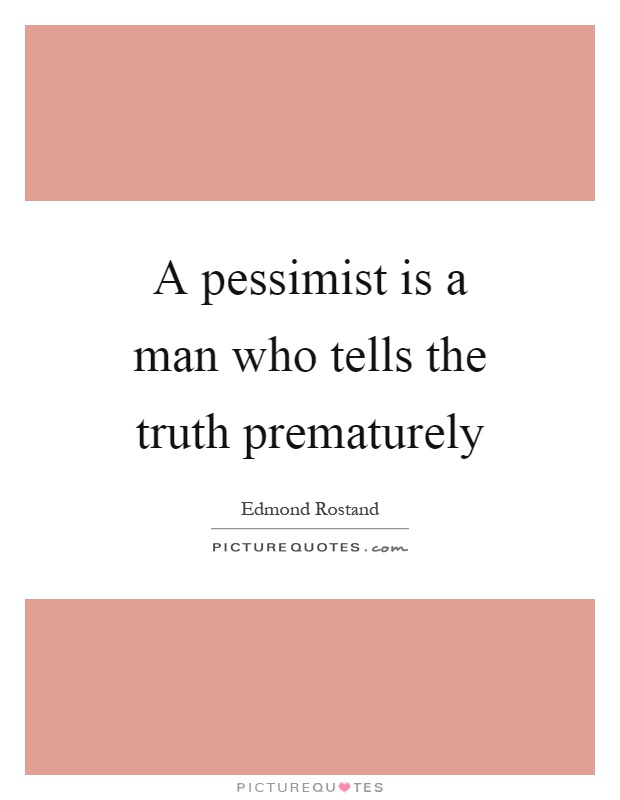 A pessimist is a man who tells the truth prematurely Picture Quote #1
