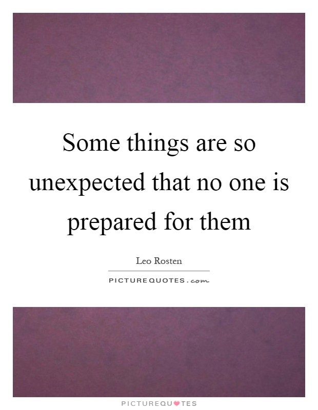 Some things are so unexpected that no one is prepared for them Picture Quote #1