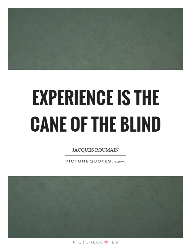 Experience is the cane of the blind Picture Quote #1