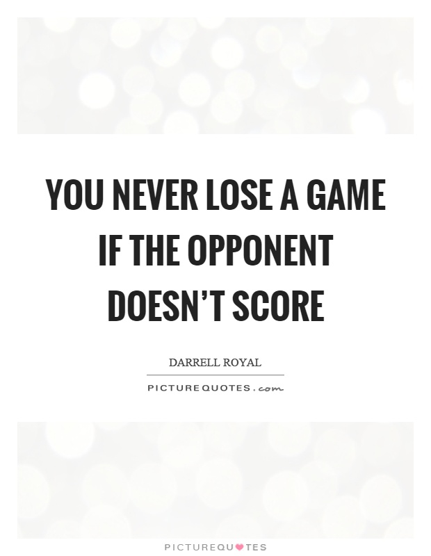 You never lose a game if the opponent doesn't score Picture Quote #1