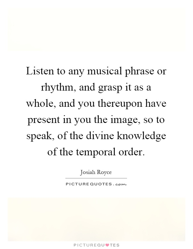 Listen to any musical phrase or rhythm, and grasp it as a ...