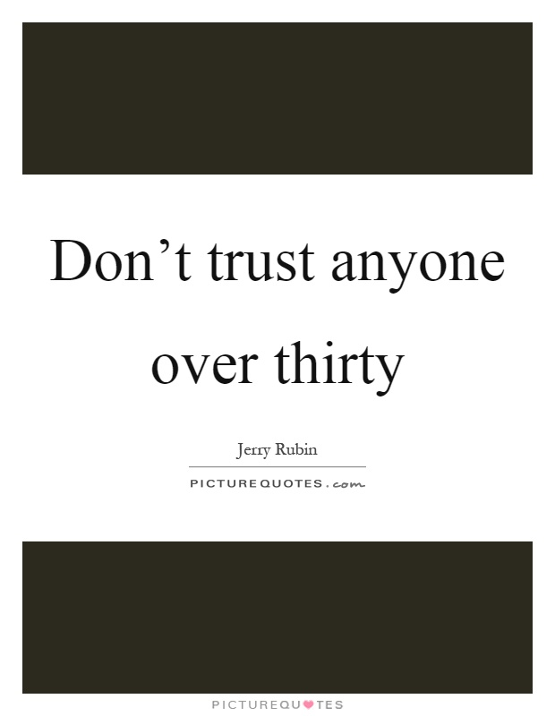 Don't trust anyone over thirty Picture Quote #1