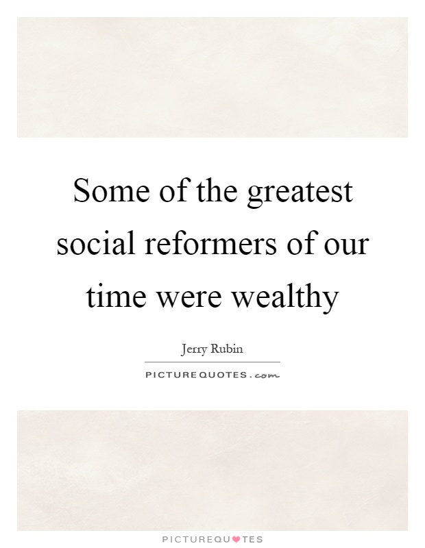 Some of the greatest social reformers of our time were wealthy Picture Quote #1