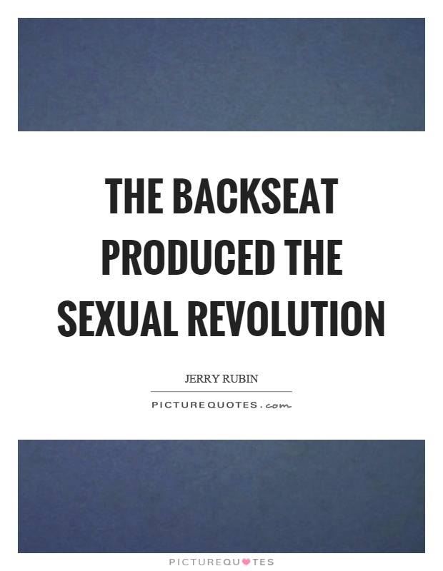 The backseat produced the sexual revolution Picture Quote #1