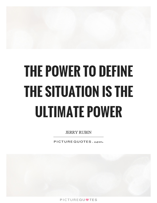 The power to define the situation is the ultimate power Picture Quote #1