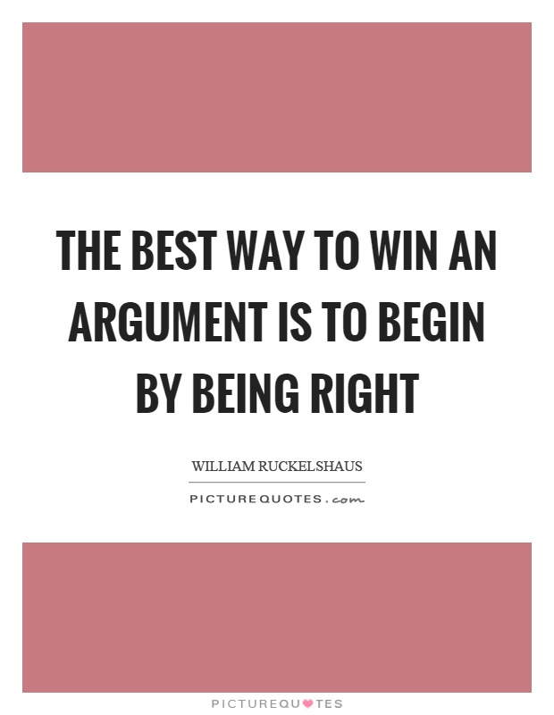 The best way to win an argument is to begin by being right Picture Quote #1