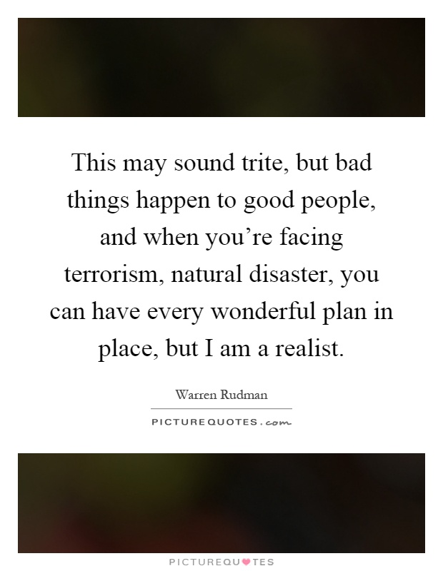 Bad Things Happen Quotes: This May Sound Trite, But Bad Things Happen To Good People