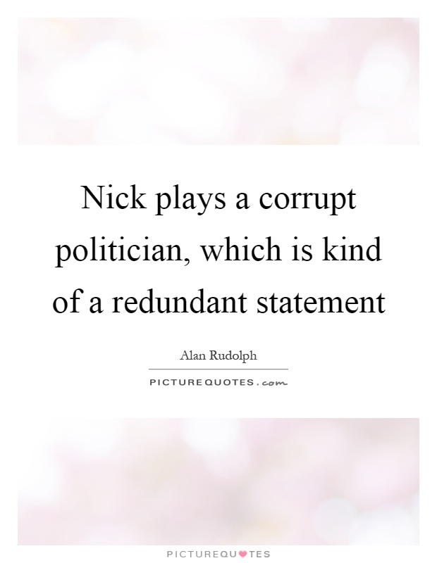 Nick plays a corrupt politician, which is kind of a redundant statement Picture Quote #1