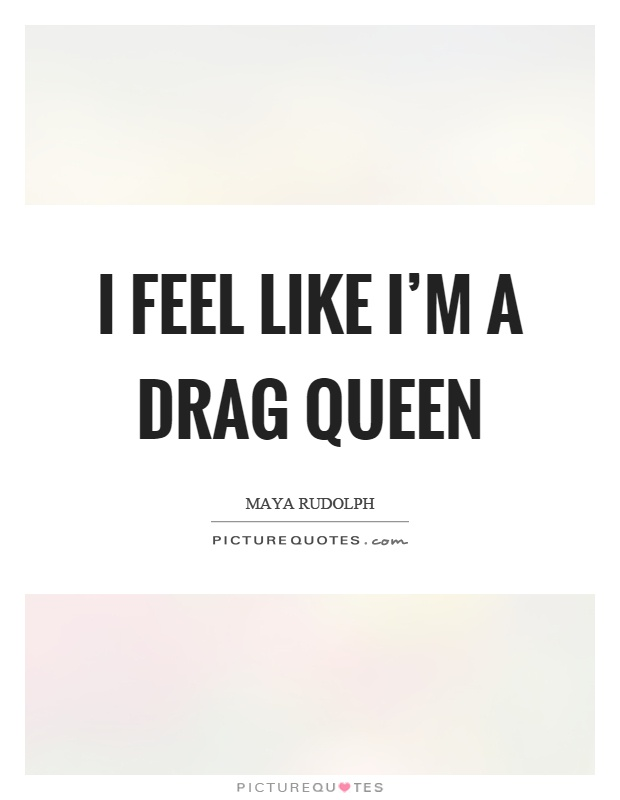 I feel like I'm a drag queen Picture Quote #1