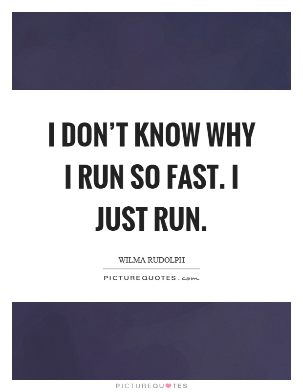 I don't know why I run so fast. I just run Picture Quote #1
