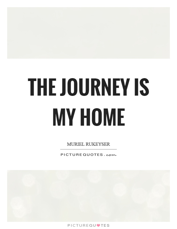 The journey is my home Picture Quote #1