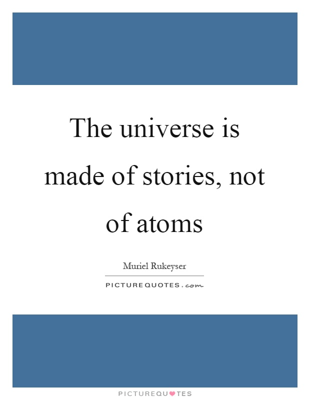 The universe is made of stories, not of atoms Picture Quote #1
