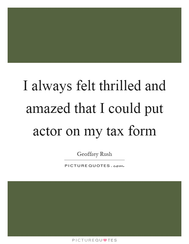 i always felt thrilled and amazed that i could put actor