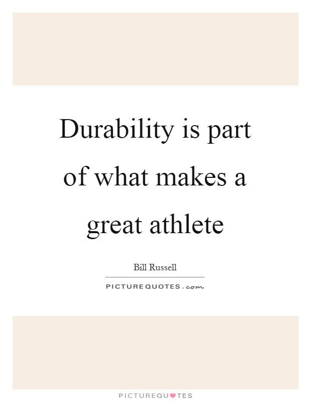 Durability is part of what makes a great athlete Picture Quote #1