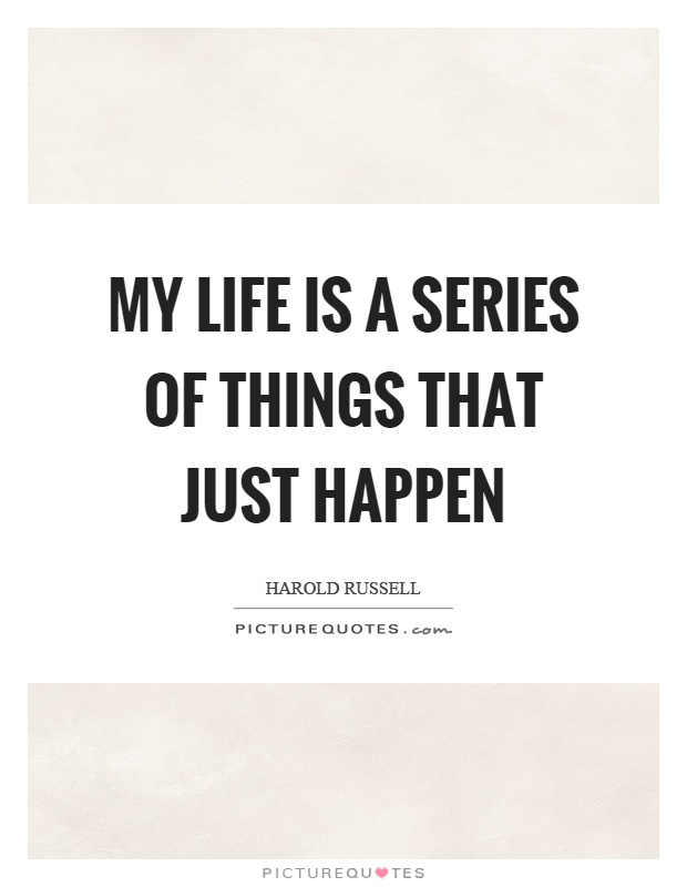 My life is a series of things that just happen Picture Quote #1