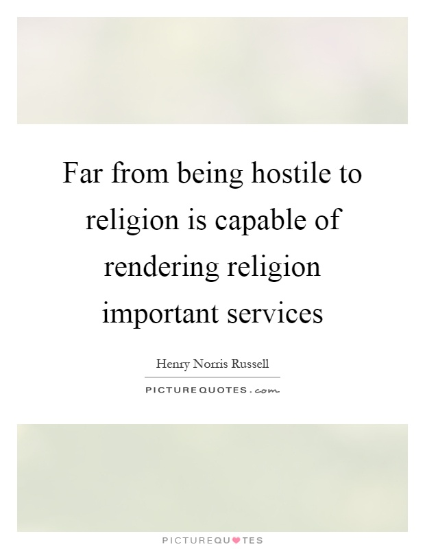 Far from being hostile to religion is capable of rendering religion important services Picture Quote #1