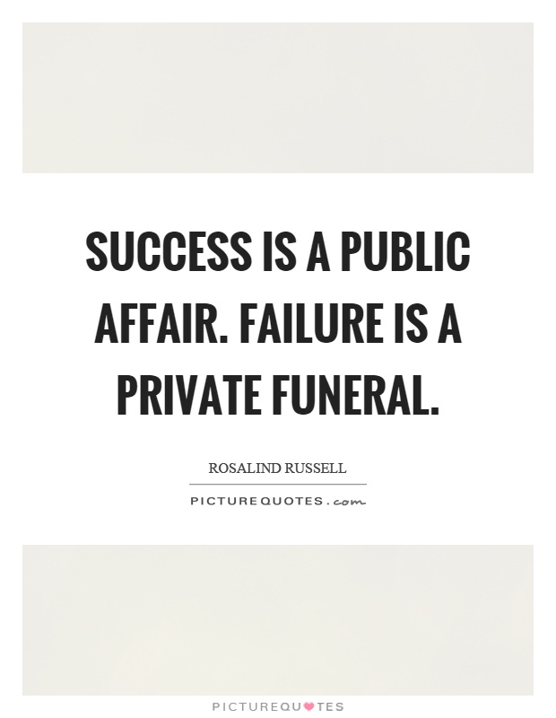 Success is a public affair. Failure is a private funeral Picture Quote #1
