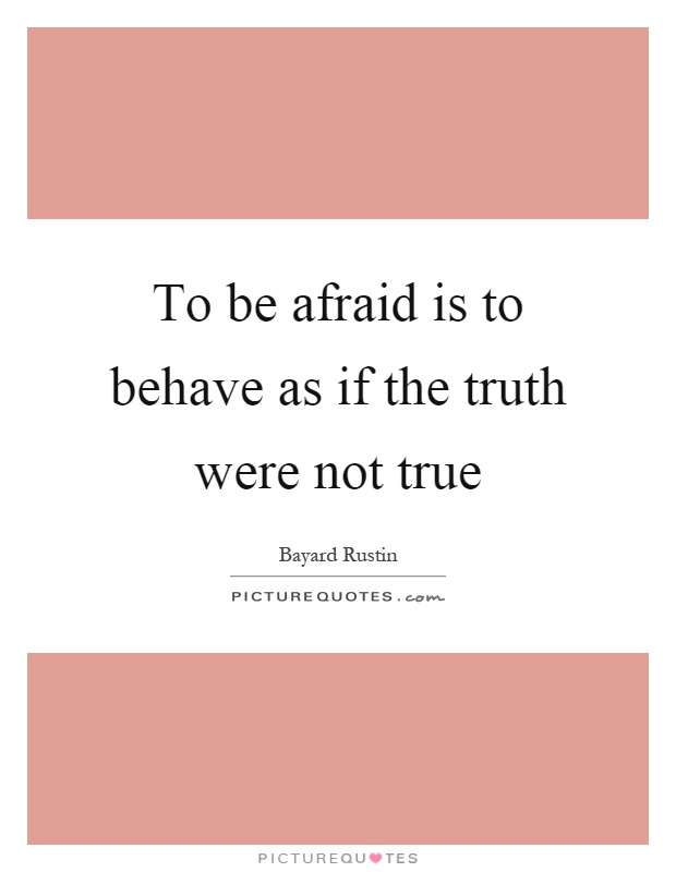 To be afraid is to behave as if the truth were not true Picture Quote #1