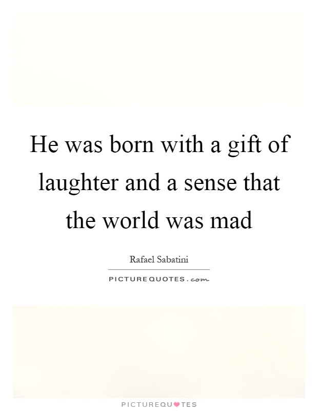 He was born with a gift of laughter and a sense that the world ...