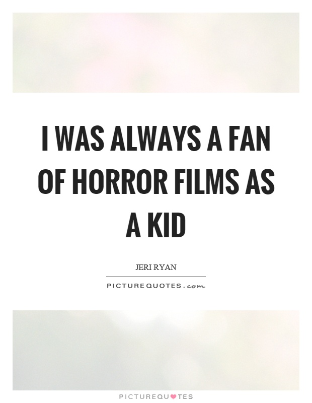I was always a fan of horror films as a kid Picture Quote #1