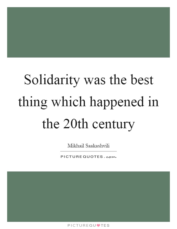 Solidarity was the best thing which happened in the 20th century Picture Quote #1