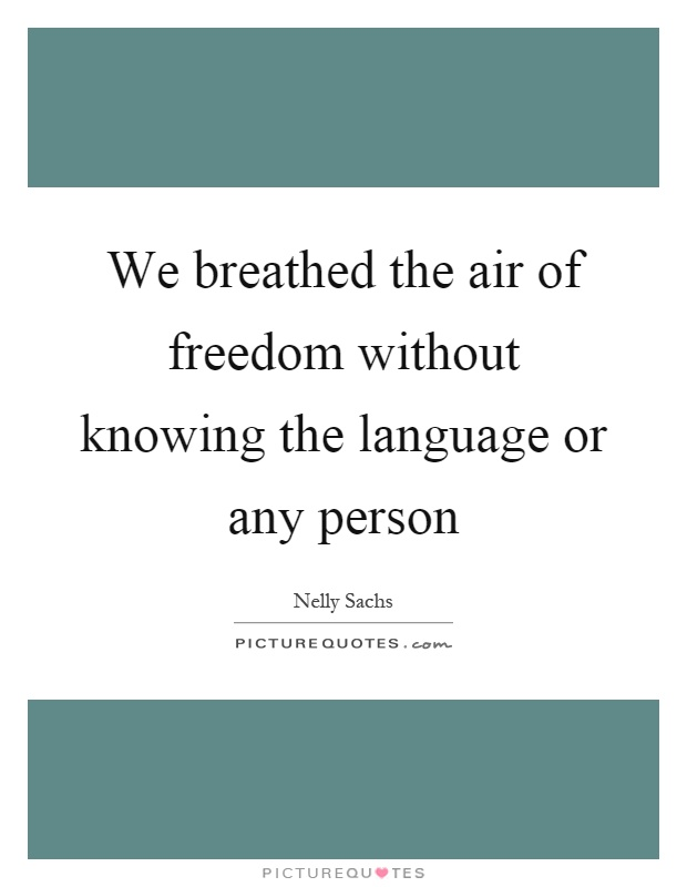 We breathed the air of freedom without knowing the language or any person Picture Quote #1